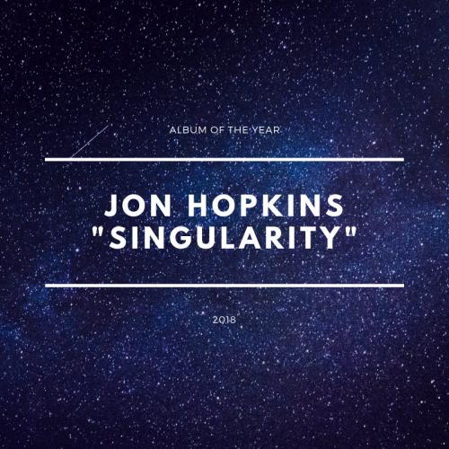 Album Of The Year 2018 - Jon Hopkins Singularity