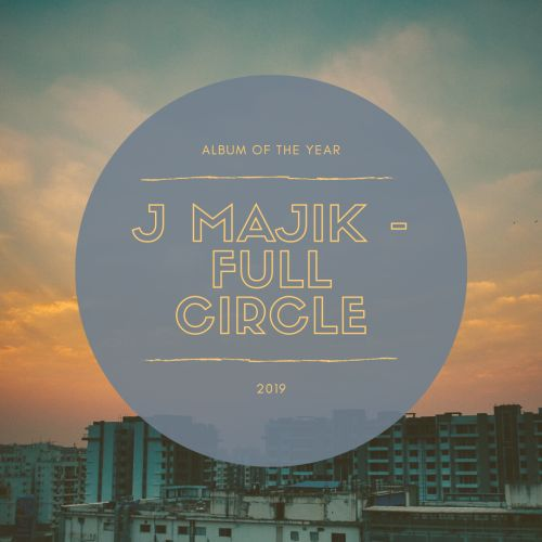 Album of the year, 2019, J Majik, Full circle