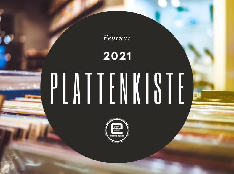 Plattenkiste Februar 2021