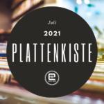 Plattenkiste Juli 2021